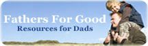 Fathers For Good  -  Recourses For Dads